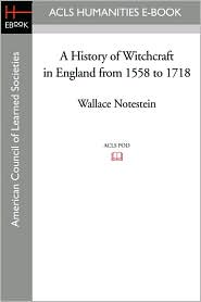A History of Witchcraft in England from 1558 to 1718 - Wallace Notestein