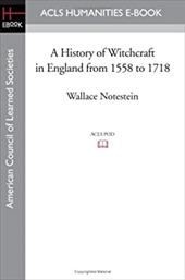 A History of Witchcraft in England from 1558 to 1718 - Notestein, Wallace