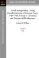 French Foreign Policy During the Administration of Cardinal Fleury, 1729-1743 - Arthur M Wilson