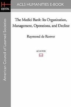 The Medici Bank: Its Organization, Management, Operations, and Decline - De Roover, Raymond