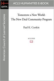 Tomorrow a New World: The New Deal Community Program - Paul K. Conkin