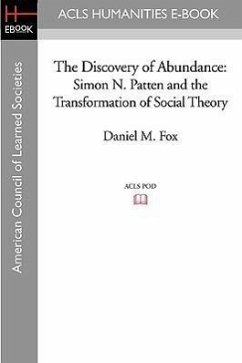 The Discovery of Abundance: Simon N. Patten and the Transformation of Social Theory - Fox, Daniel M.