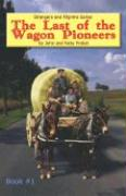 The Last of the Wagon Pioneers