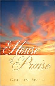 House Of Praise - Griffin Spotz