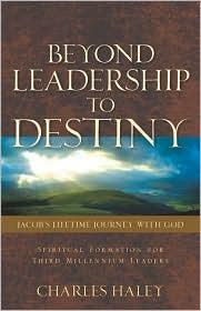 Beyond Leadership To Destiny-Jacob's Lifetime Journey With God