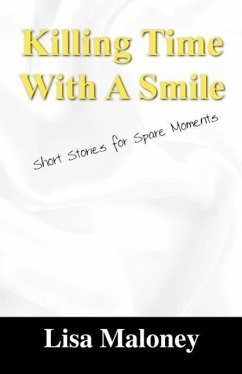 Killing Time with a Smile: Short Stories for Spare Moments - Maloney, Lisa