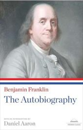 Benjamin Franklin: The Autobiography - Franklin, Benjamin / Aaron, Daniel