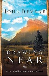 Drawing Near: A Life of Intimacy with God - Bevere, John / Thomas Nelson Publishers