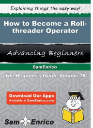 How to Become a Roll-threader Operator - Ware Marielle