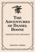 The Adventures of Daniel Boone: the Kentucky rifleman - Francis L. Hawks