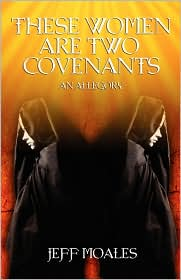 These Women Are Two Covenants - Jeff Moales