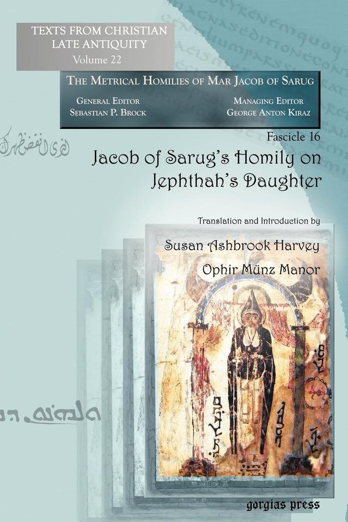 Jacob of Sarug's Homily on Jephthah's Daughter (Texts from Christian Late Antiquity: the Metrical Homilies of Marjacob Ob Sarug Fascicle 16)