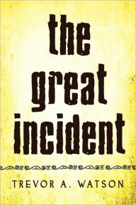 The Great Incident - Trevor A. Watson