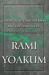 Chillicothe, Camp Sherman and the Spanish Flu: The Making of Blood Alley - Yoakum, Rami