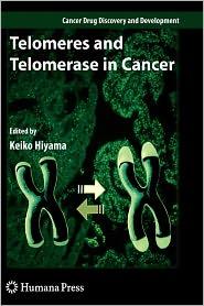 Telomeres and Telomerase in Cancer - Keiko Hiyama (Editor)