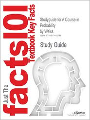 Studyguide for a Course in Probability by Weiss, ISBN 9780201774719 - Cram101 Textbook Reviews