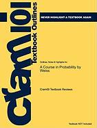 Outlines & Highlights for a Course in Probability by Weiss, ISBN: 9780201774719