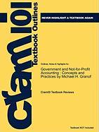 Outlines & Highlights for Government and Not-For-Profit Accounting: Concepts and Practices by Michael H. Granof, ISBN: 9780470087343