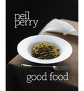 Good Food - Neil Perry