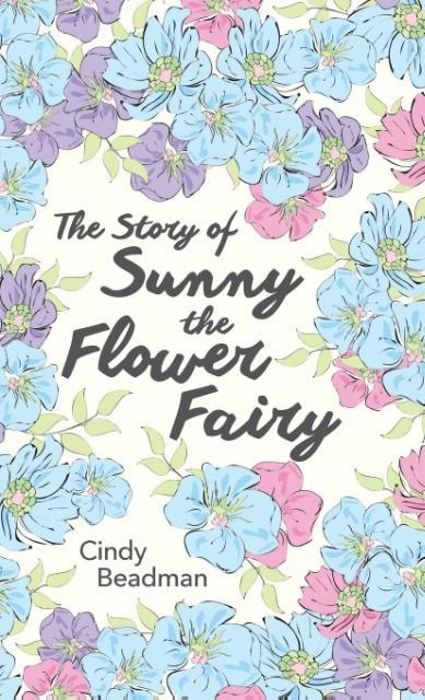 The Story of Sunny the Flower Fairy als Buch von Cindy Beadman