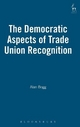 The Democratic Aspects of Trade Union Recognition - Alan L. Bogg