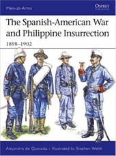 The Spanish-American War and Philippine Insurrection: 1898-1902 - de Quesada, Alejandro M. / Walsh, Stephen