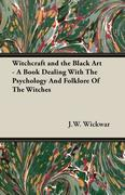 Wickwar, J. W.: Witchcraft and the Black Art - A Book Dealing With The Psychology And Folklore Of The Witches