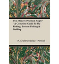 The Modern Practical Angler - A Complete Guide To Fly Fishing, Bottom Fishing & Trolling - H. Cholmondeley - Pennell