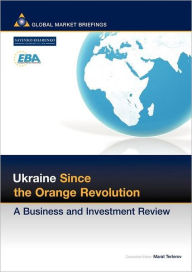 Ukraine since the Orange Revolution: A Business and Investment Review - Marat Terterov