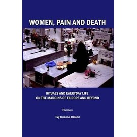 Women, Pain and Death: Rituals and Everyday Life on the Margins of Europe and Beyond - Evy Johanne Haland
