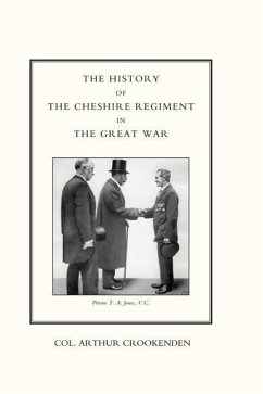 History of the Cheshire Regiment in the Great War - Col Arthur Crookenden