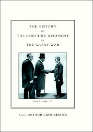 History Of The Cheshire Regiment In The Great War - Col. Arthur Crookenden