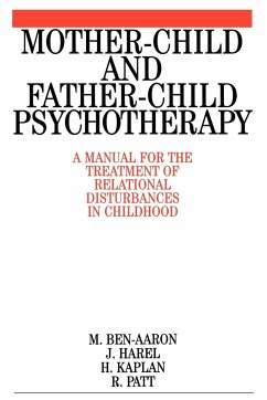 Mother-Child and Father-Child Psychotherapy: A Manual for the Treatment of Relational Disturbances in Childhood - Ben-Aaron, Miriam Harel, J. Kaplan, H.
