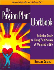 The Passion Plan Workbook: An Action Guide to Living Your Passion at Work and in Life - Richard Chang