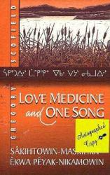Love Medicine and One Song : Sakihtowin-Maskihkiy Ekwa Peyak-Nikamowin - Gregory Scofield