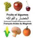 Francais-Arabe du Maghreb Fruits et legumes Dictionnaire d'images bilingues pour enfants - Richard Carlson Jr