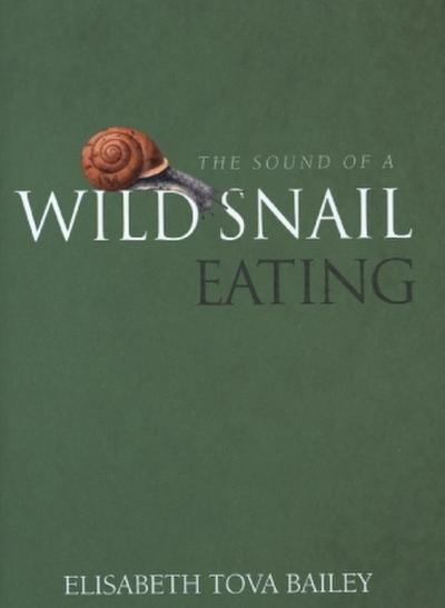 The Sound of a Wild Snail Eating - Elisabeth Tova Bailey