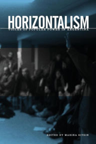 Horizontalism: Voices of Popular Power in Argentina - Marina Sitrin