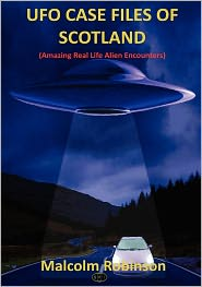 Ufo Case Files Of Scotland (Amazing Real Life Alien Encounters) - Malcolm Robinson