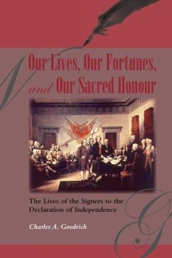 Our Lives, Our Fortunes and Our Sacred Honour: The Lives of the Signers to the Declaration of Independence - Goodrich, Charles A.