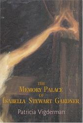 The Memory Palace of Isabella Stewart Gardner: - Vigderman, Patricia