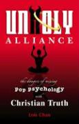Unholy Alliance: The Dangers of Mixing Pop Psychology with Christian Truth
