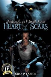 Heart of Scars (Autobiography of a Werewolf Hunter Book 2) - Easton, Brian P.