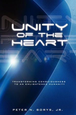 Unity of the Heart: Transforming Consciousness to an Enlightened Humanity