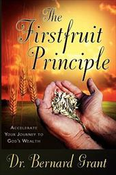 The Firstfruit Principle: Accelerate Your Journey to God's Wealth - Grant, Bernard