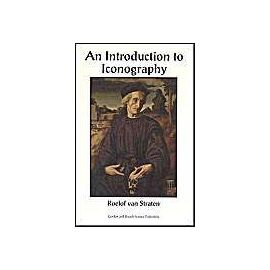 An Introduction To Iconography: Symbols, Allusions And Meaning In The Visual Arts - Roelof Van Straten