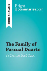 The Family of Pascual Duarte by Camilo José Cela (Book Analysis): Detailed Summary, Analysis and Reading Guide Bright Summaries Author