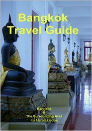 Bangkok Travel Guide: Bangkok & The Surrounding Area - Marcel Liedtke