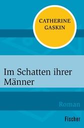 Im Schatten ihrer Männer - Roman - Catherine Gaskin