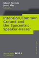 Intention, Common Ground and the Egocentric Speaker-Hearer - Istvan Kecskes; Jacob Mey